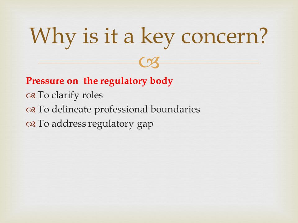 Why is it a key concern Pressure on the regulatory body