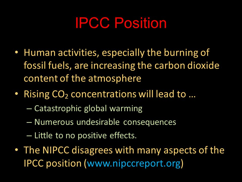 IPCC Position Human activities, especially the burning of fossil fuels, are increasing the carbon dioxide content of the atmosphere.