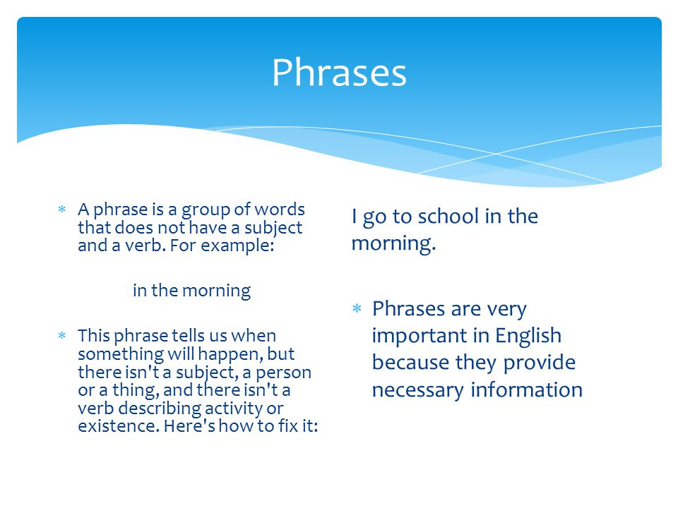 Phrases I go to school in the morning.