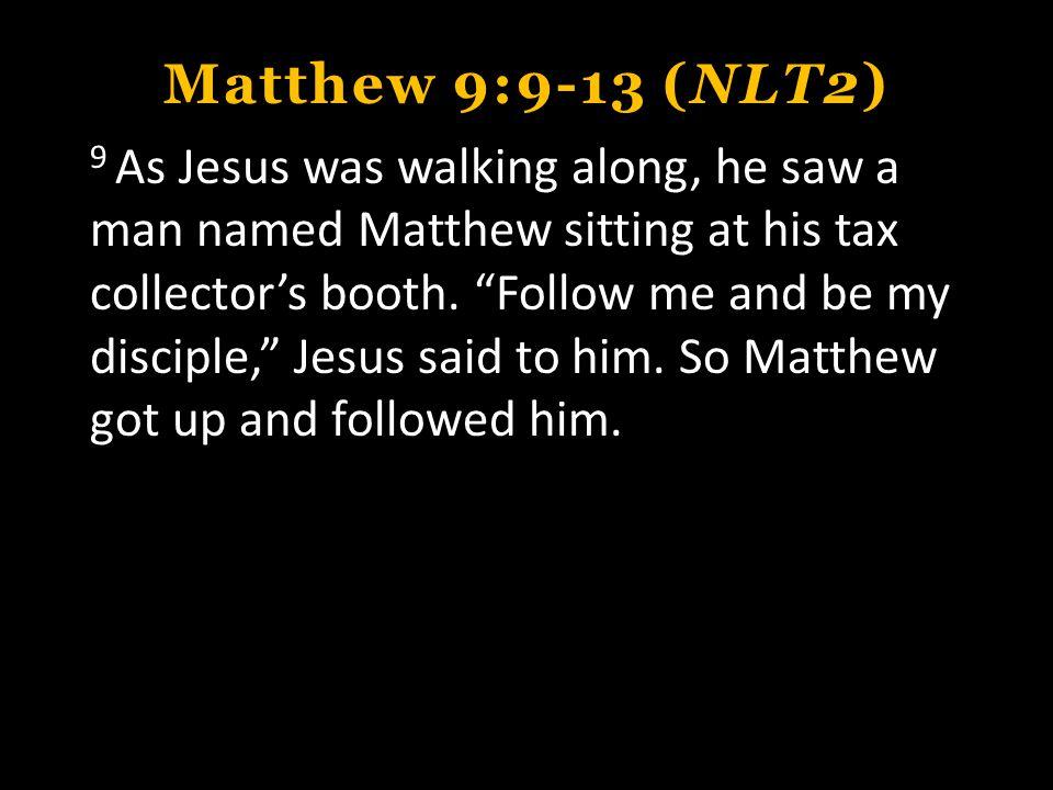 Matthew 9:9-13 (NLT2)