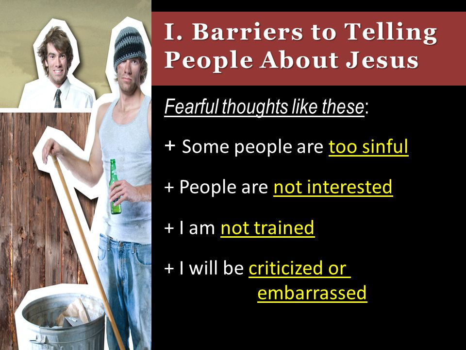 I. Barriers to Telling People About Jesus