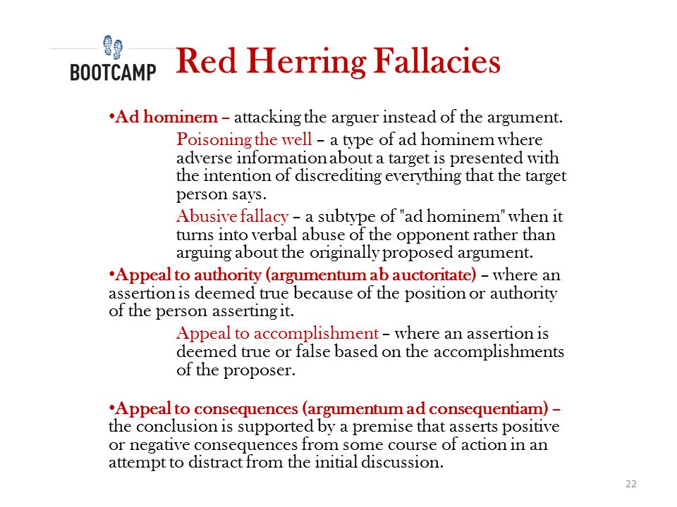 Red Herring Fallacies Ad hominem – attacking the arguer instead of the argument.