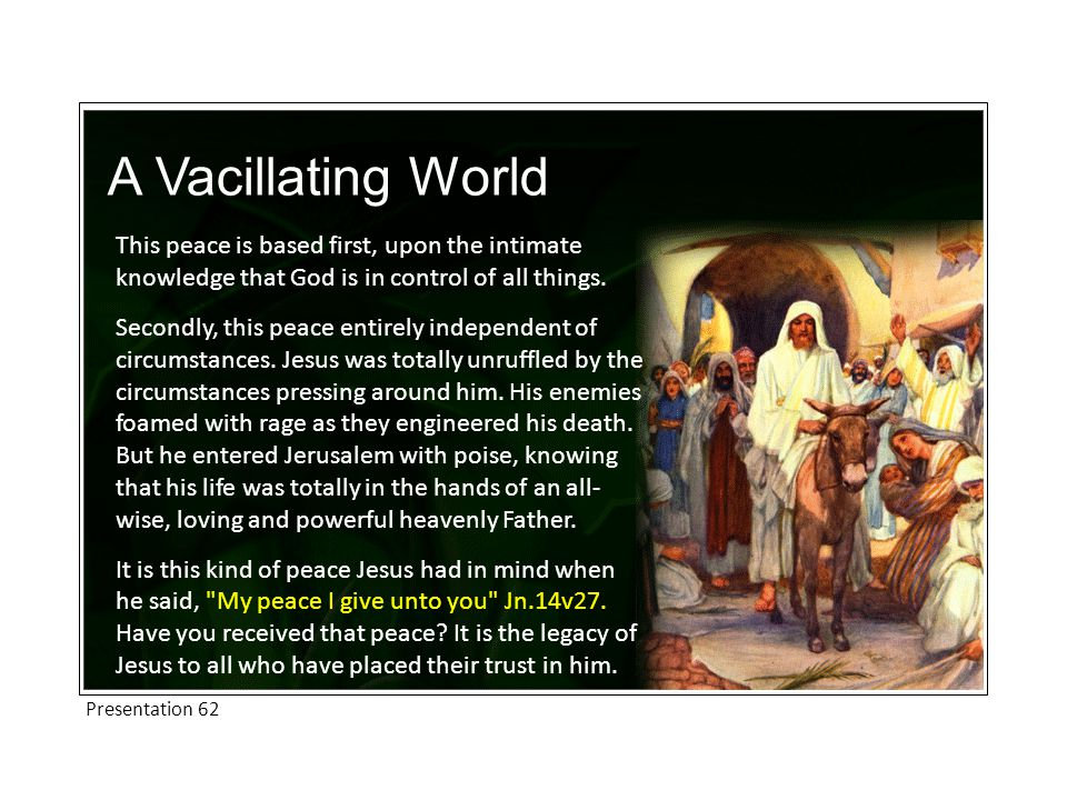 A Vacillating World This peace is based first, upon the intimate knowledge that God is in control of all things.