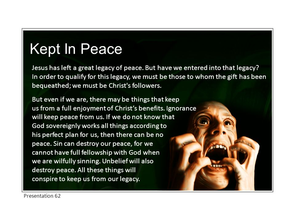 Kept In Peace Jesus has left a great legacy of peace. But have we entered into that legacy