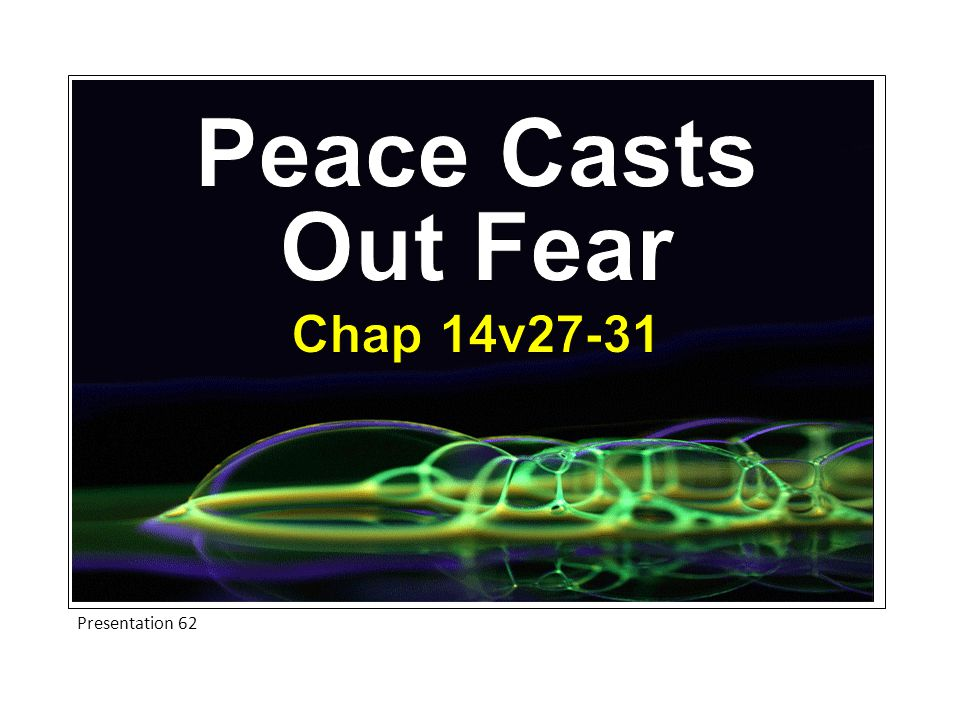 Peace Casts Out Fear Chap 14v27-31 Presentation 62
