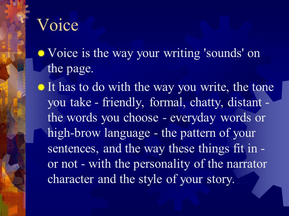 Voice Voice is the way your writing sounds on the page.