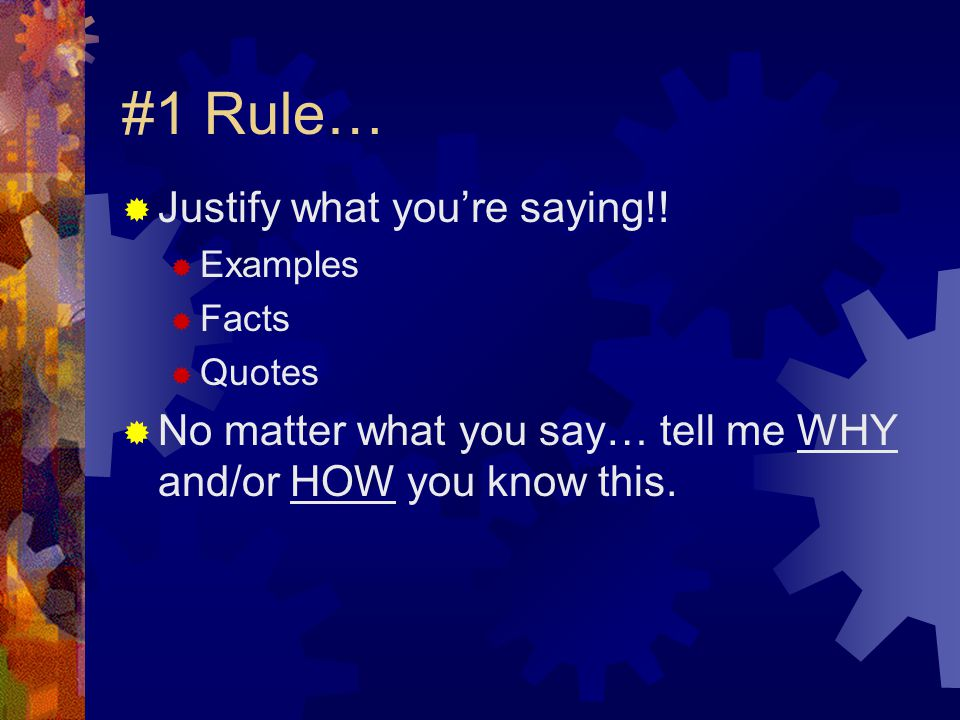 #1 Rule… Justify what you're saying!!