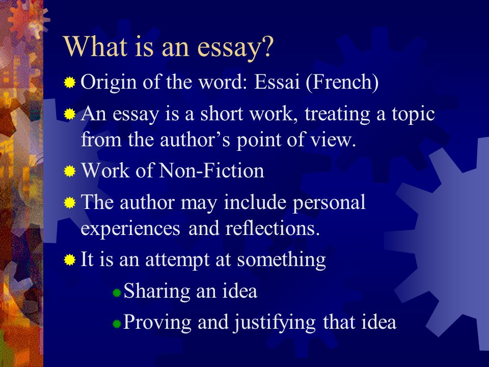 What is an essay Origin of the word: Essai (French)