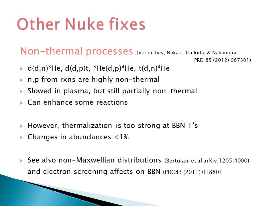 Other Nuke fixes Non-thermal processes (Voronchev, Nakao, Tsukida, & Nakamura PRD 85 (2012) 067301)