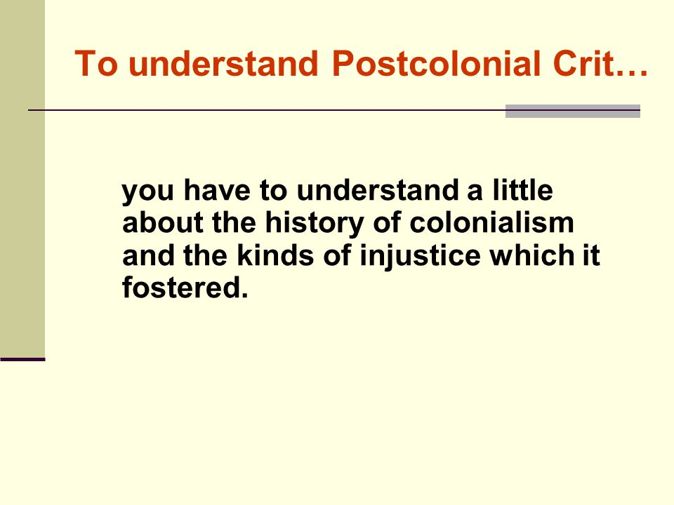 To understand Postcolonial Crit…