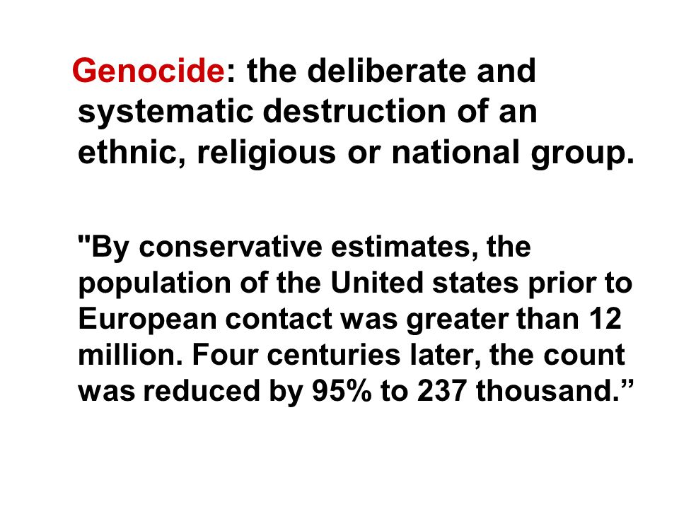 Genocide: the deliberate and systematic destruction of an ethnic, religious or national group.