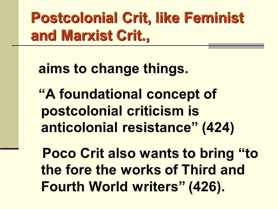 Postcolonial Crit, like Feminist and Marxist Crit.,
