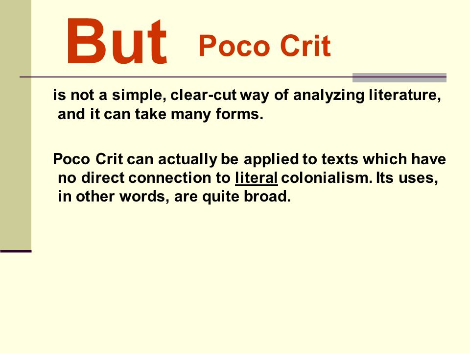 But Poco Crit. is not a simple, clear-cut way of analyzing literature, and it can take many forms.