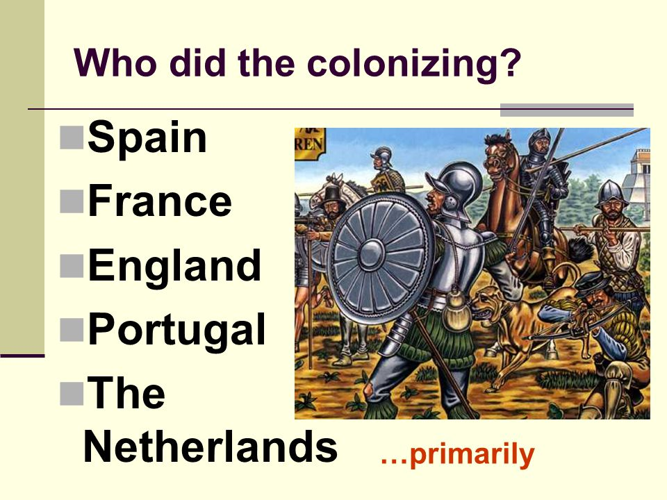 Spain France England Portugal The Netherlands Who did the colonizing
