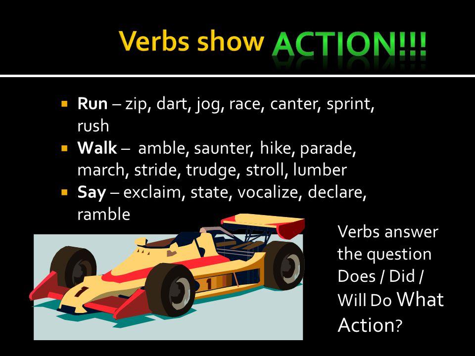 Action!!! Verbs show Run – zip, dart, jog, race, canter, sprint, rush