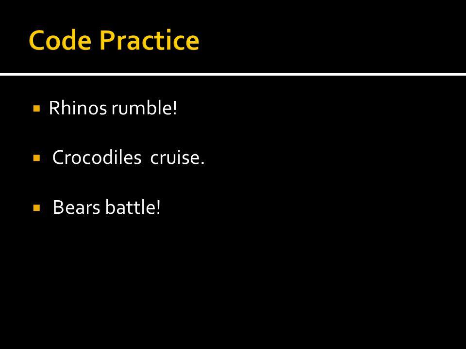 Code Practice Rhinos rumble! Crocodiles cruise. Bears battle!