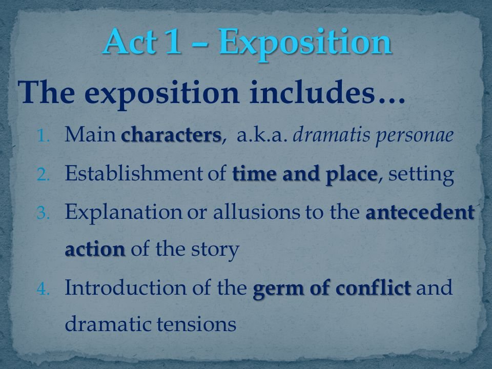 Act 1 – Exposition The exposition includes…