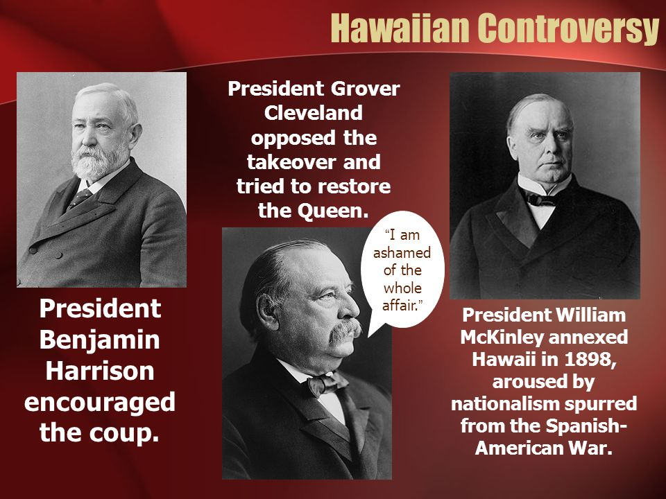 President Benjamin Harrison encouraged the coup.