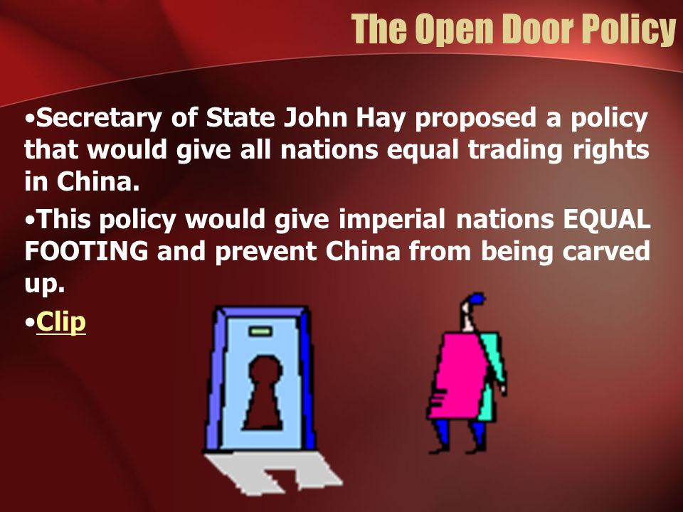 The Open Door Policy Secretary of State John Hay proposed a policy that would give all nations equal trading rights in China.
