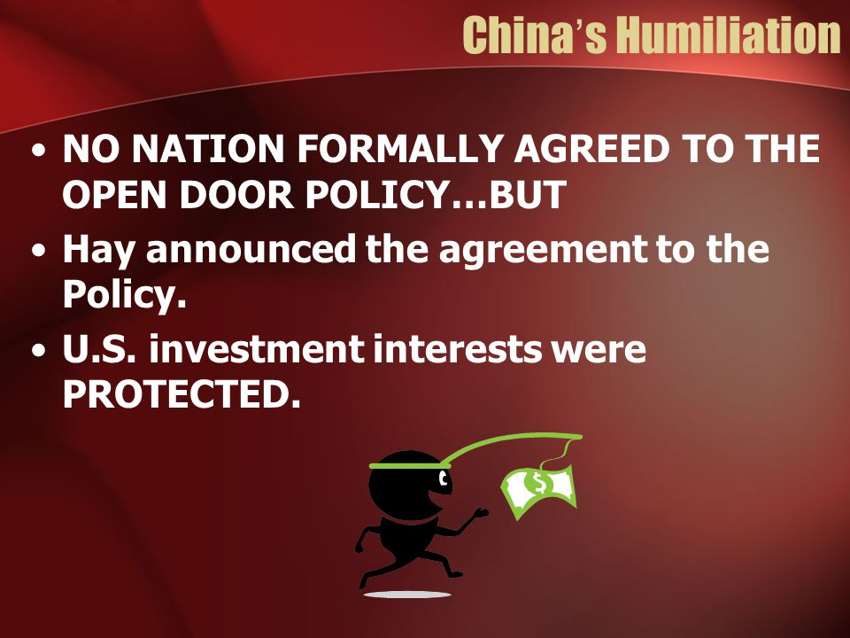 China's Humiliation NO NATION FORMALLY AGREED TO THE OPEN DOOR POLICY…BUT. Hay announced the agreement to the Policy.