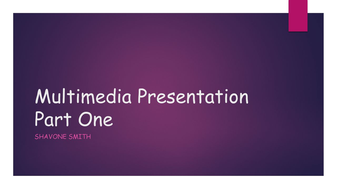 Multimedia Presentation Part One