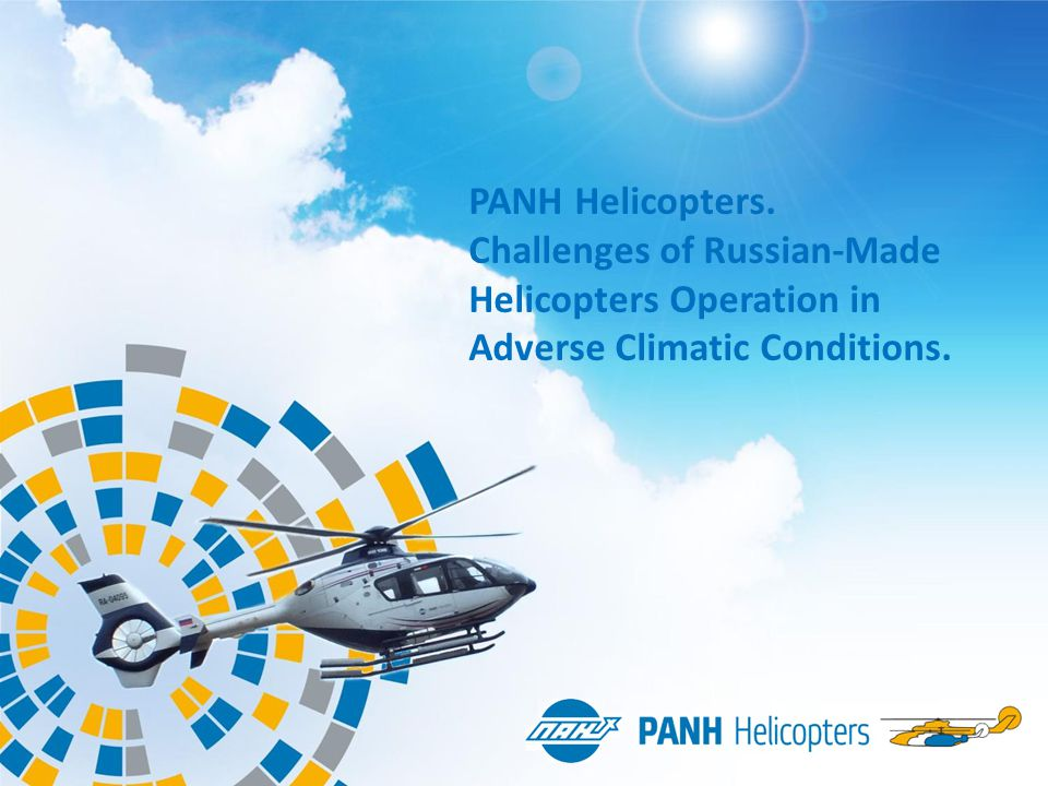 PANH Helicopters. Challenges of Russian-Made Helicopters Operation in Adverse Climatic Conditions.