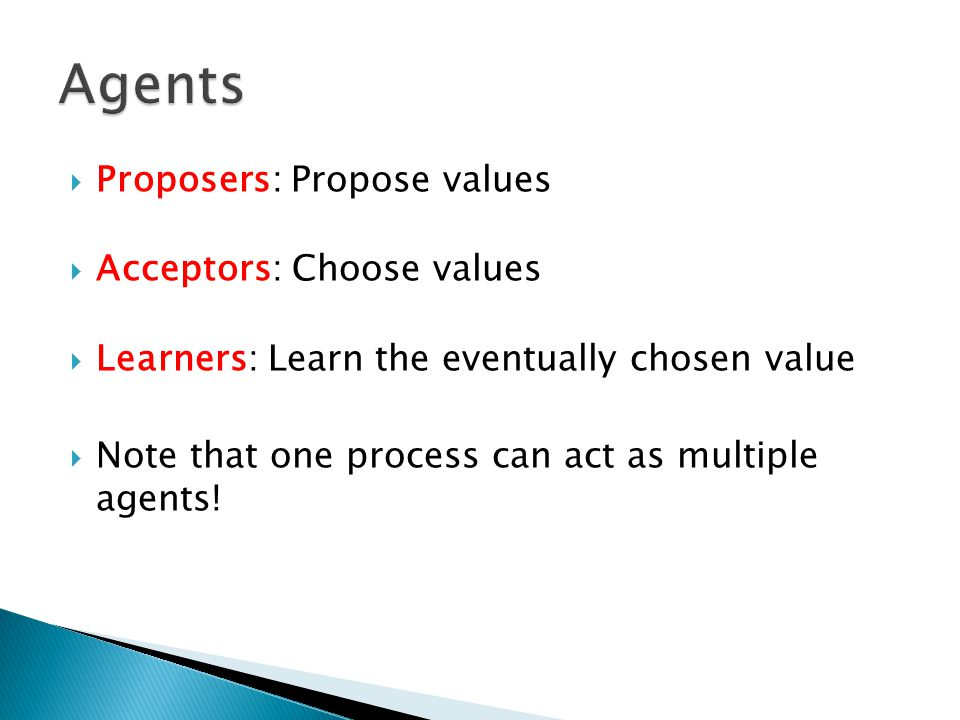 Agents Proposers: Propose values Acceptors: Choose values