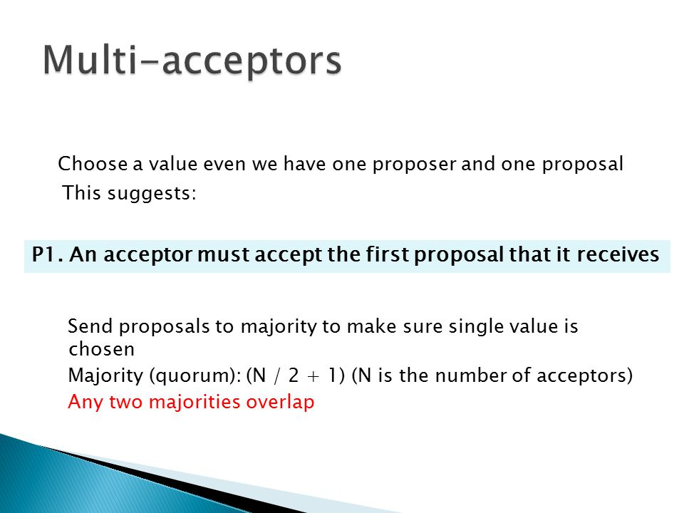 Multi-acceptors Choose a value even we have one proposer and one proposal. This suggests: