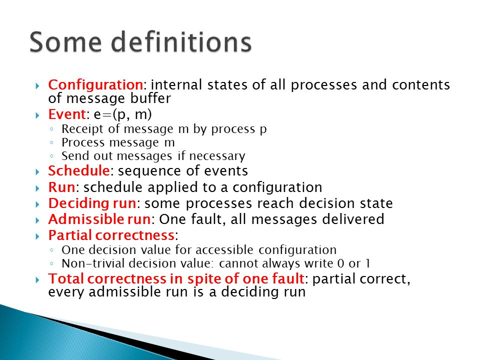 Some definitions Configuration: internal states of all processes and contents of message buffer. Event: e=(p, m)