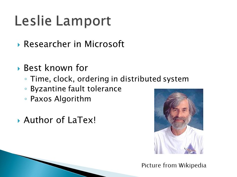 Leslie Lamport Researcher in Microsoft Best known for Author of LaTex!