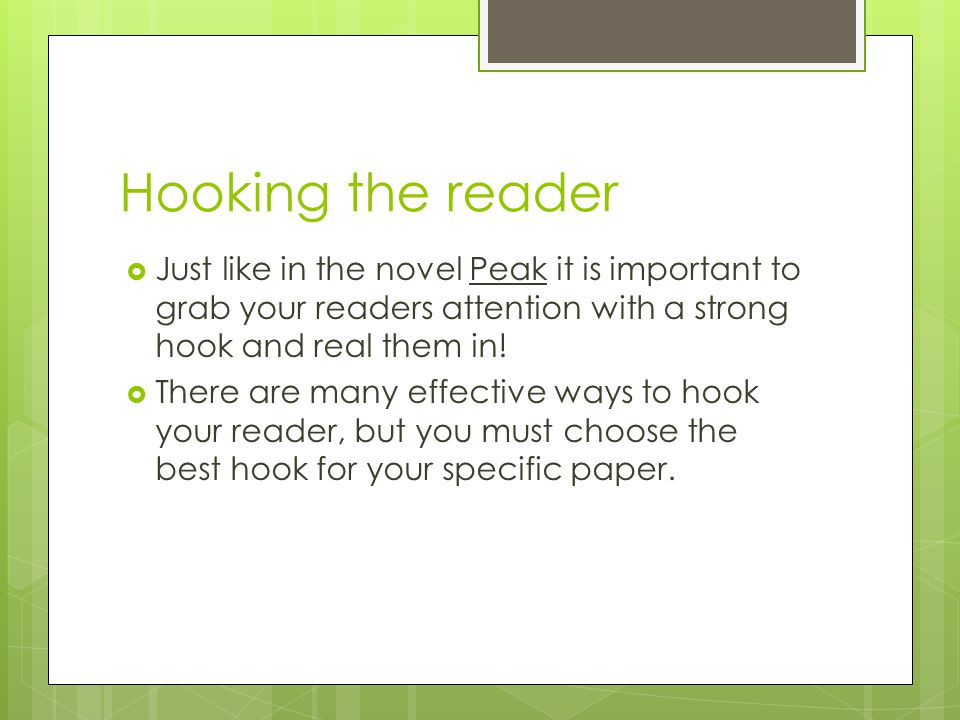 Hooking the reader Just like in the novel Peak it is important to grab your readers attention with a strong hook and real them in!