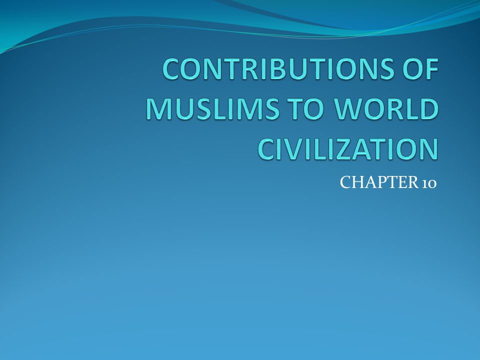 the major contributions of islam to world history Islamic history and culture can be traced through the written records:  greek  philosophers and added their own significant contributions.