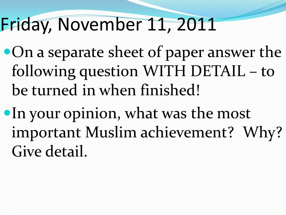 Friday, November 11, 2011 On a separate sheet of paper answer the following question WITH DETAIL – to be turned in when finished!