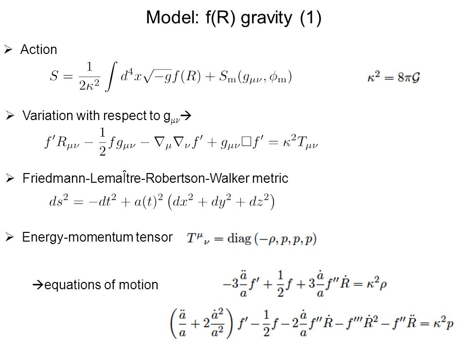 Model: f(R) gravity (1) Action Variation with respect to gmn