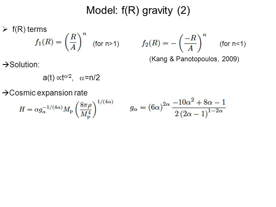 Model: f(R) gravity (2) f(R) terms Solution: a(t) ∝ta/2, a=n/2