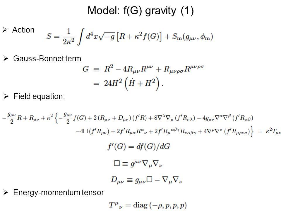 Model: f(G) gravity (1) Action Gauss-Bonnet term Field equation: