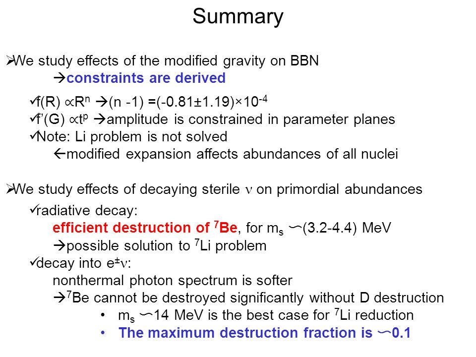 Summary We study effects of the modified gravity on BBN