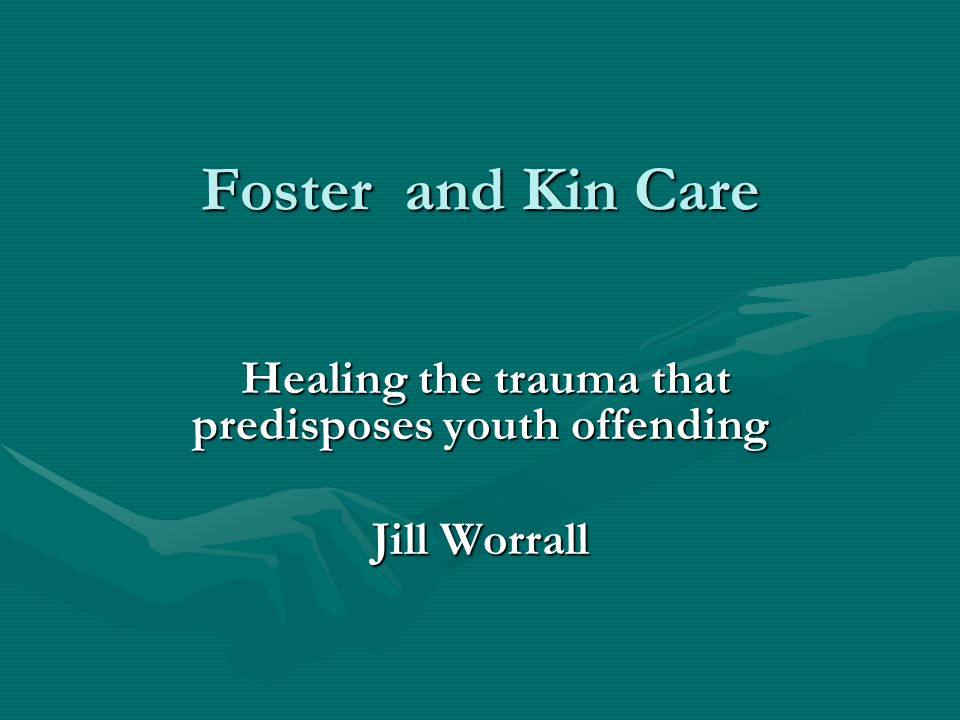 Healing the trauma that predisposes youth offending Jill Worrall