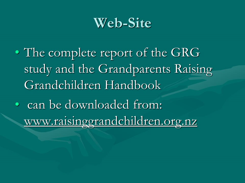 Web-Site The complete report of the GRG study and the Grandparents Raising Grandchildren Handbook.