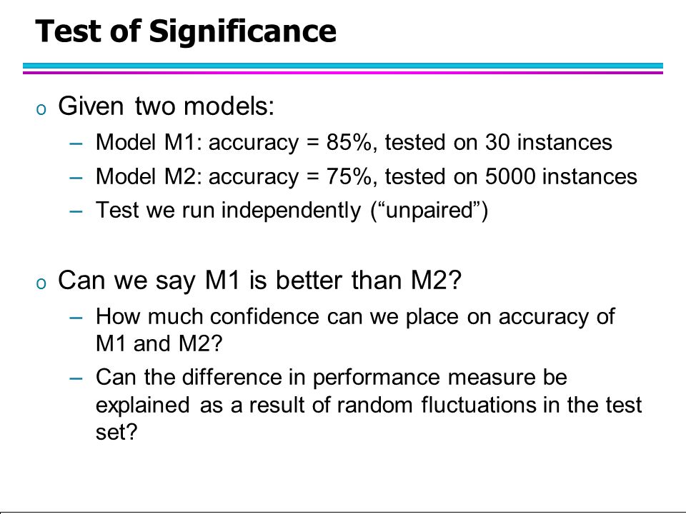 Test of Significance Given two models: