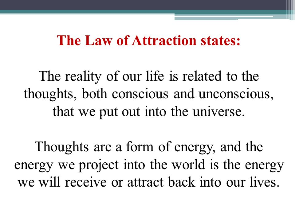 The Law of Attraction states: