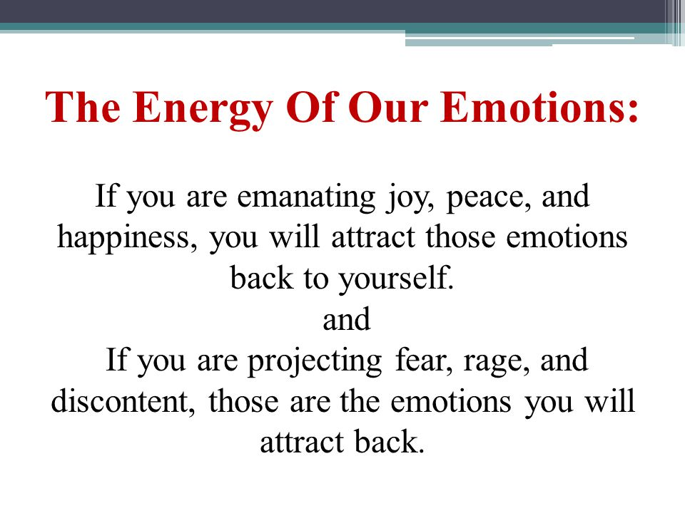 The Energy Of Our Emotions: