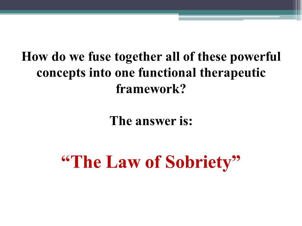 How do we fuse together all of these powerful concepts into one functional therapeutic framework