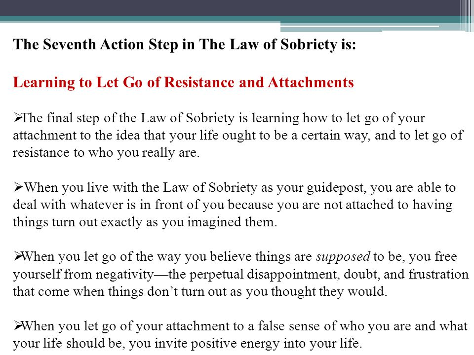 The Seventh Action Step in The Law of Sobriety is: