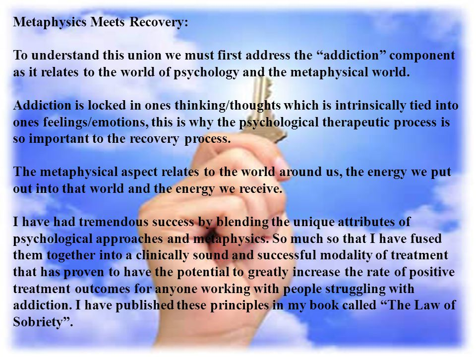 Metaphysics Meets Recovery: To understand this union we must first address the addiction component as it relates to the world of psychology and the metaphysical world.