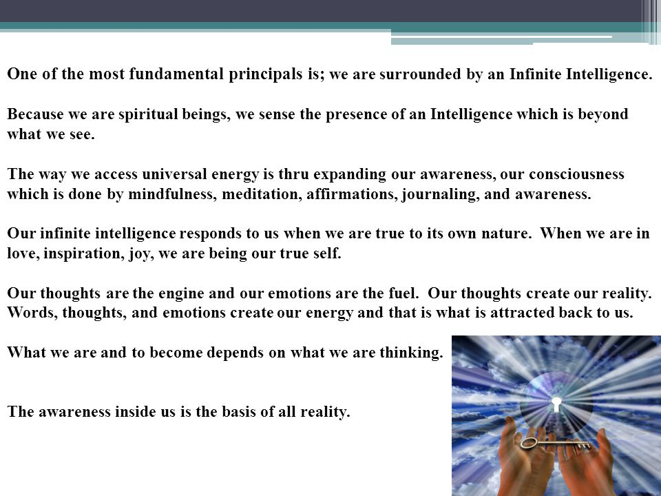 One of the most fundamental principals is; we are surrounded by an Infinite Intelligence.