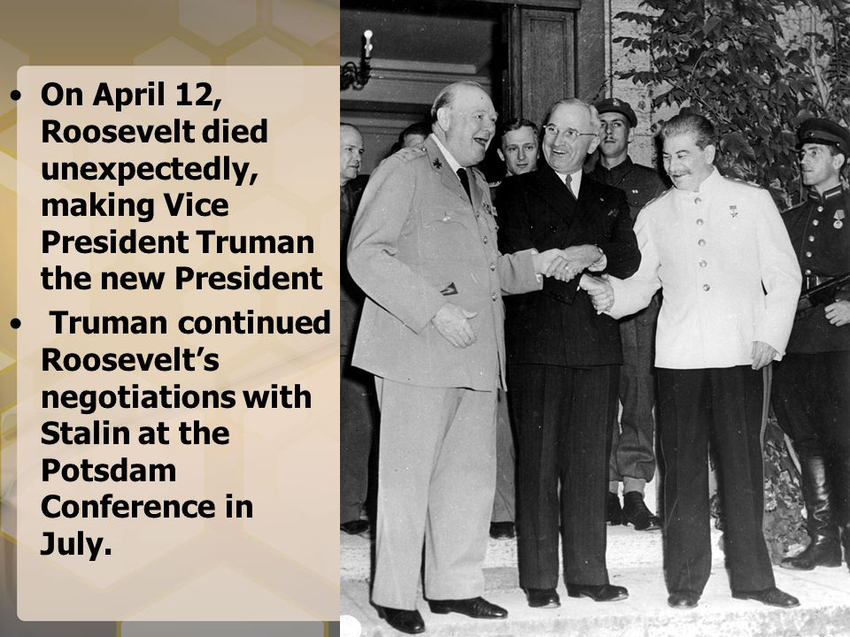 On April 12, Roosevelt died unexpectedly, making Vice President Truman the new President
