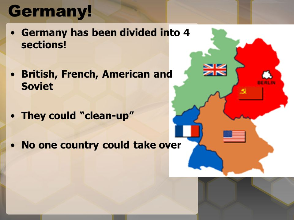 Germany! Germany has been divided into 4 sections!