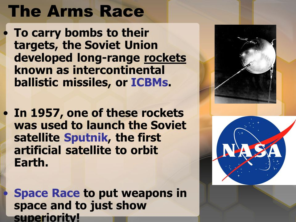 The Arms Race To carry bombs to their targets, the Soviet Union developed long-range rockets known as intercontinental ballistic missiles, or ICBMs.