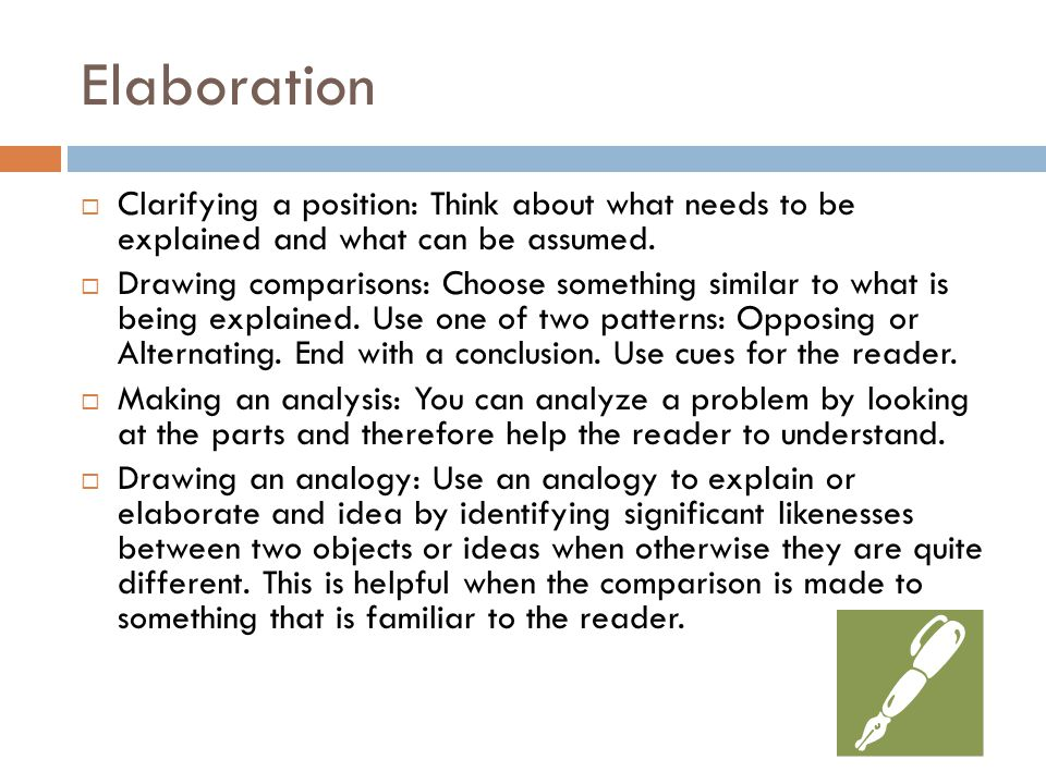 Elaboration Clarifying a position: Think about what needs to be explained and what can be assumed.